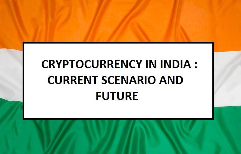 Cryptocurreny in India - Current Scenario and Future