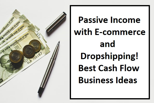Passive Income with E-commerce and Dropshipping – Best Cash Flow Business Ideas!