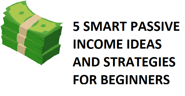 Smart PASSIVE INCOME Ideas, Strategies and Sources for Beginners - With Little Money