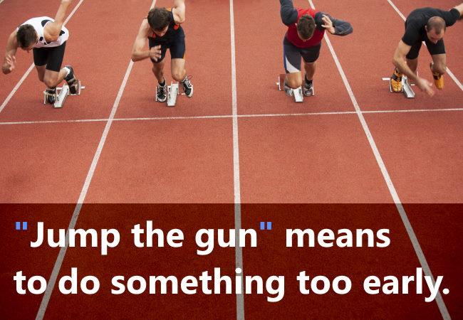 Don't Jump the Gun