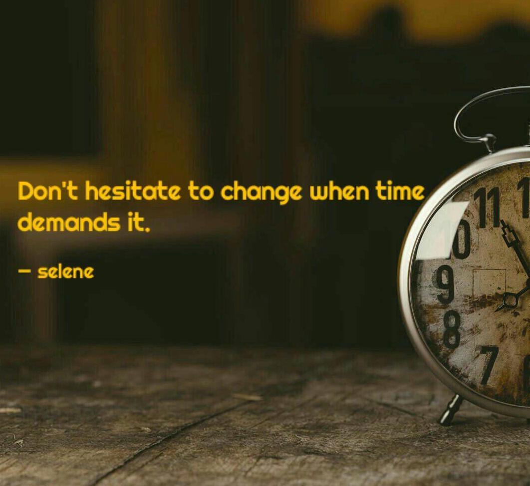 Don't Hesitate to Change